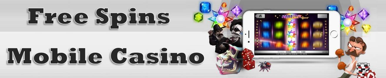 Free Spins Mobile Casino Unique casino bonuses, exclusive casino reviews, special promotions and free cash giveaways!