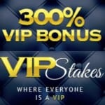 Vip Stakes Casino 30 Free Spins and 300% Exclusive Bonus