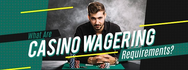 Casino Wagering Rrequirements Explanation
